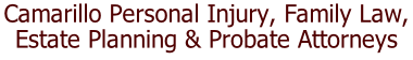 Camarillo Personal Injury, Family Law,  Estate Planning & Probate Attorneys