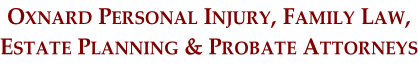 Oxnard Personal Injury, Family Law,  Estate Planning & Probate Attorneys