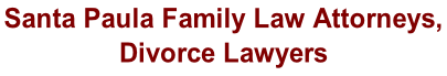 Santa Paula Family Law Attorneys,  Divorce Lawyers